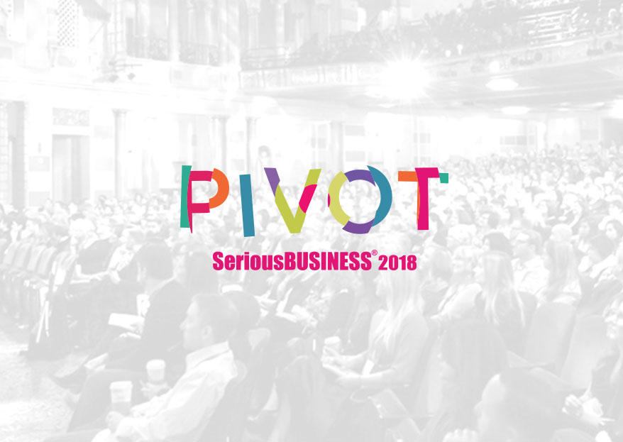 Serious Business 2018: It's Time for a Pivot